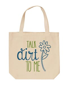 Talk Dirt to Me Tote
